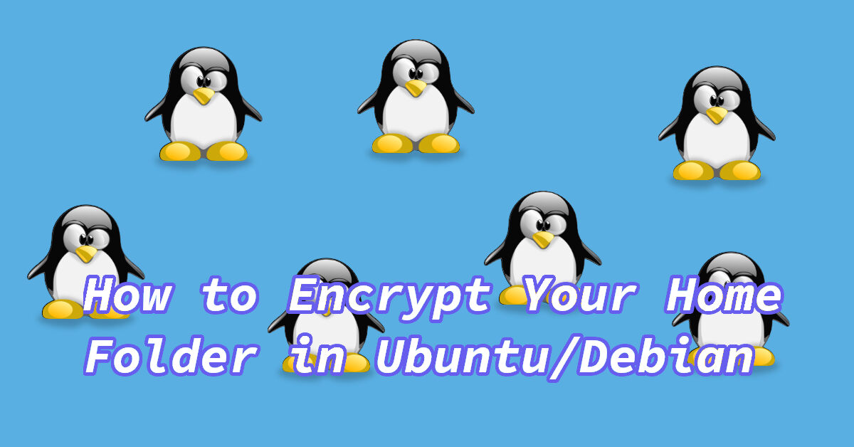 how to encrypt your home folder in ubuntu or debian