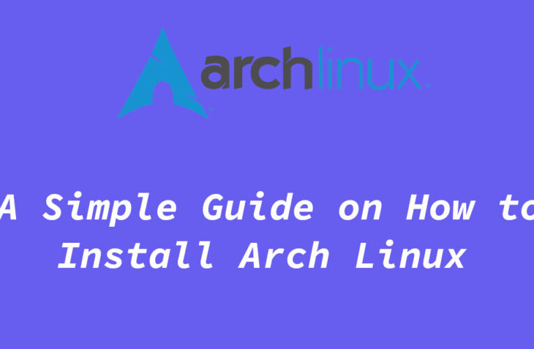 How to Install Arch Linux, Simple Guide 2021