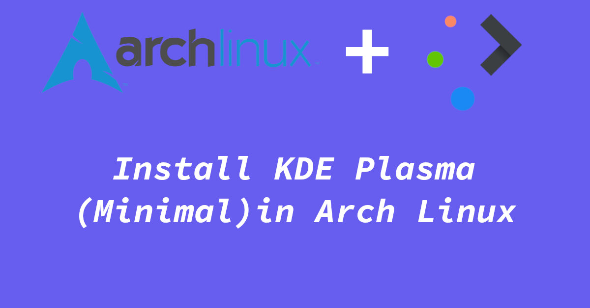 do a minimal install of kde plasma in arch linux